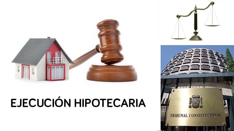 Constitucional anula ejecución hipotecaria por considerar vulnerada la tutela judicial efectiva