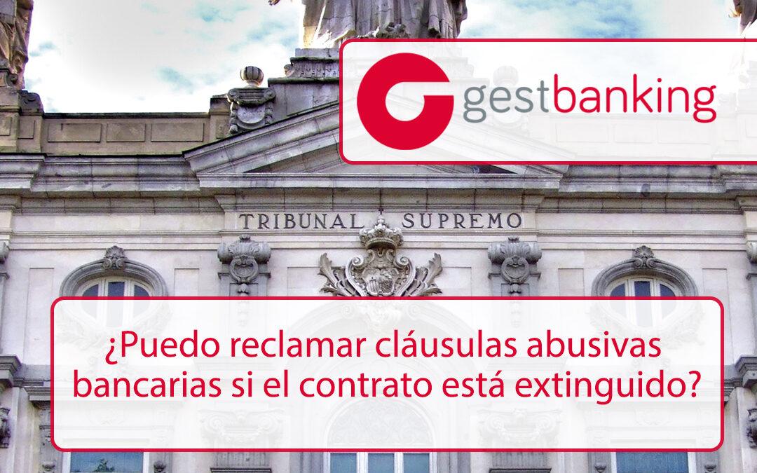 ¿Puedo reclamar cláusulas abusivas bancarias si el contrato está extinguido?